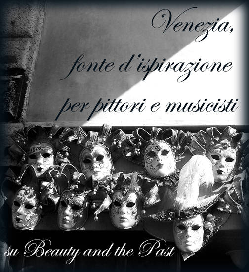 Venezia, fonte d'ispirazione per pittori e musicisti